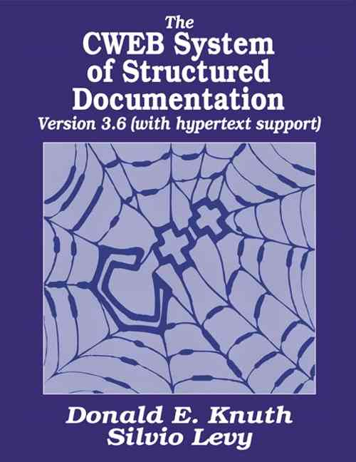 The Cweb System of Structured Documentation/Version 3.0 By Knuth, Donald E./ Levy, Silvio