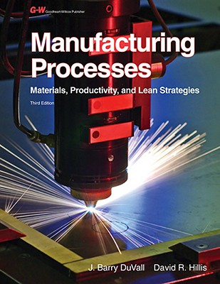 Manufacturing Processes By Duvall, J. Barry/ Hillis, David R.